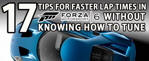 Tips for faster laps in Forza Motorsport 6