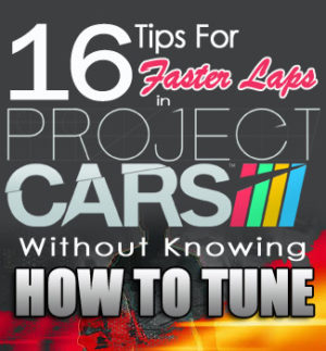 16 Tips for Faster Lap Times In Project Cars Without Knowing How to Tune